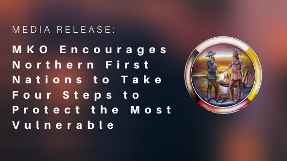 MKO Encourages Northern First Nations to Take Four Steps to Protect the Most Vulnerable People from COVID-19