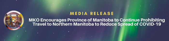 MKO Encourages Province of Manitoba to Continue Prohibiting Travel to Northern Manitoba to Reduce Spread of COVID-19