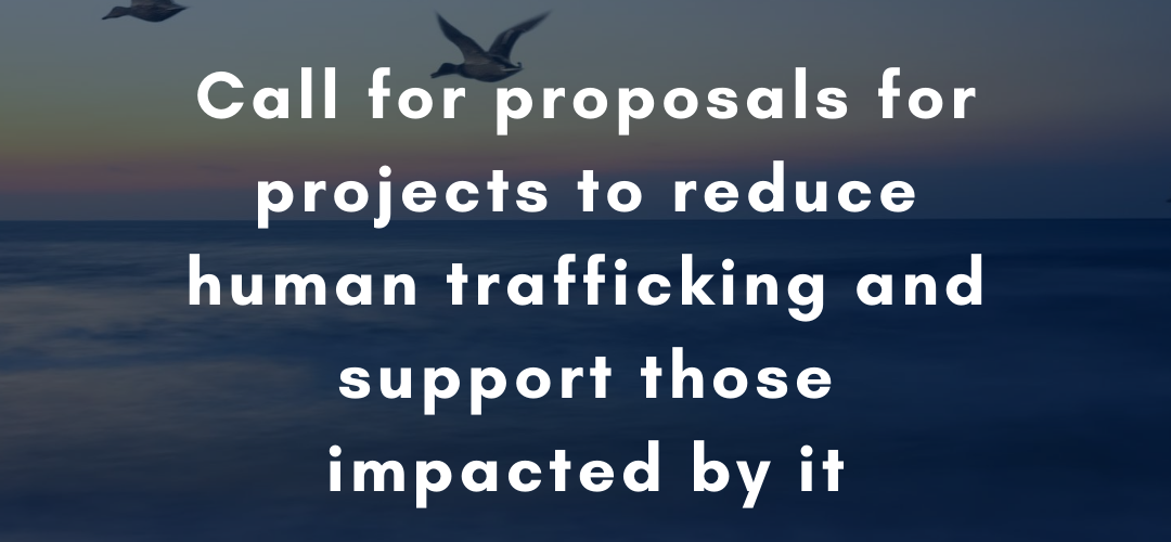 Call for proposals for projects to reduce human trafficking and support those impacted by it