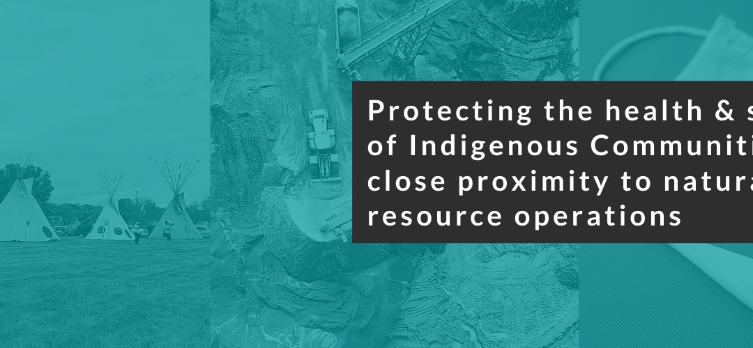 Protecting the health and safety of Indigenous Communities in close proximity to natural resource operations