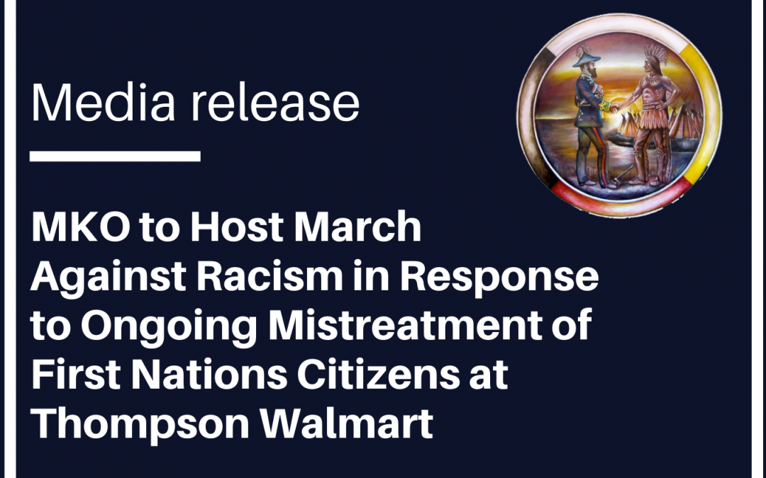 MKO to Host March Against Racism in Response to Ongoing Mistreatment of First Nations Citizens at Thompson Walmart