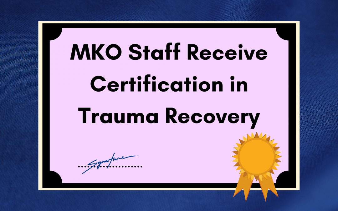 MKO staff receive certification in trauma recovery