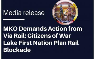 MKO Demands Action from Via Rail: Citizens of War Lake First Nation Plan Rail Blockade