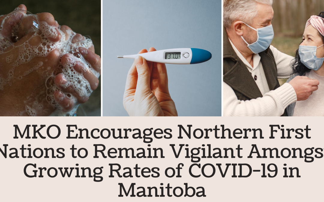 MKO Encourages Northern First Nations to Remain Vigilant Amongst Growing Rates of COVID-19 in Manitoba