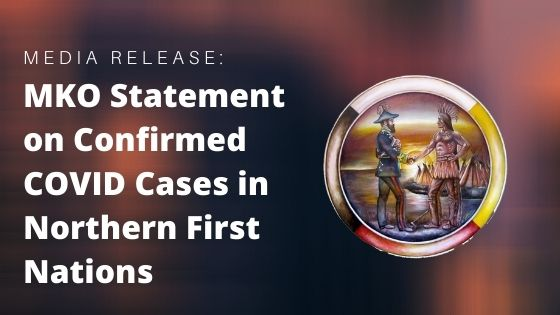 MKO Statement on Confirmed COVID Cases in Northern First Nations