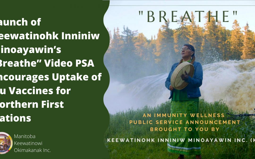 "Launch of Keewatinohk Inniniw Minoayawin's ""Breathe"" Video PSA Encourages Uptake of Flu Vaccines for Northern First Nations"