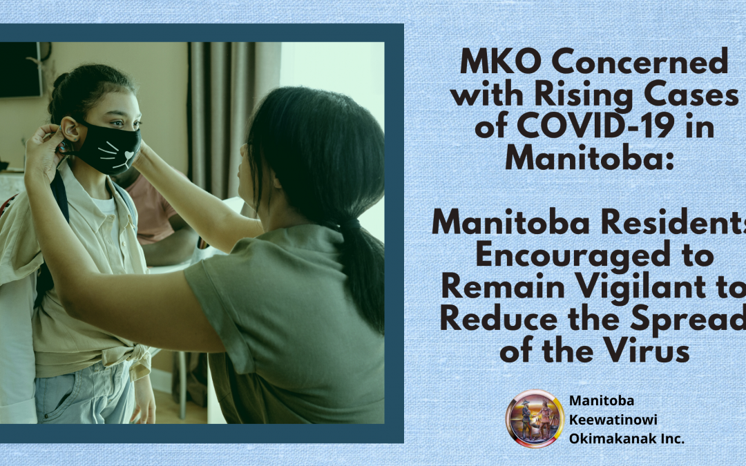 MKO Concerned with Rising Cases of COVID-19 in Manitoba:  Manitoba Residents Encouraged to Remain Vigilant to Reduce the Spread of the Virus