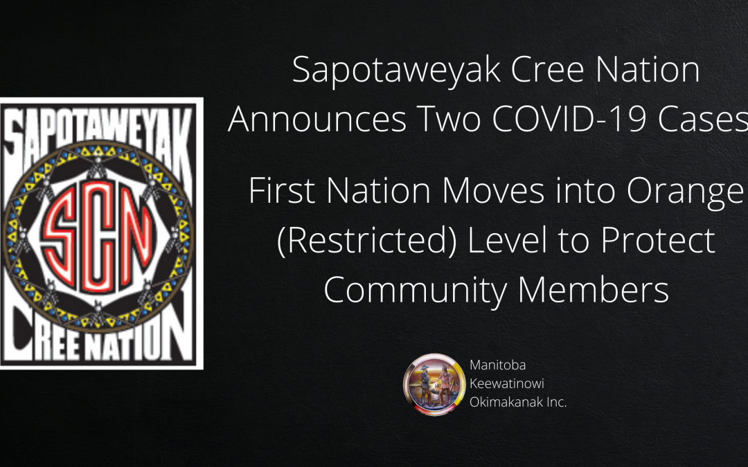 Sapotaweyak Cree Nation Announces Two COVID-19 Cases:  First Nation Moves into Orange (Restricted) Level to Protect Community Members