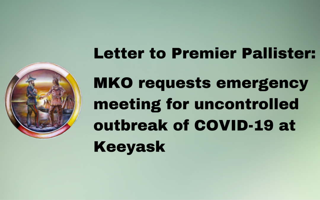 Letter to Premier Pallister: MKO requests emergency meeting for uncontrolled outbreak of COVID-19 at Keeyask
