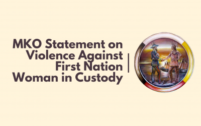 MKO Statement on Violence Against First Nation Woman in Custody