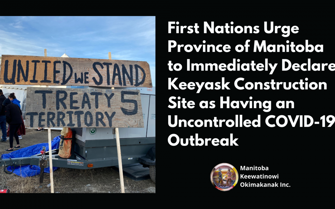 First Nations Urge Province of Manitoba to Immediately Declare  Keeyask Construction Site as Having an Uncontrolled COVID-19 Outbreak