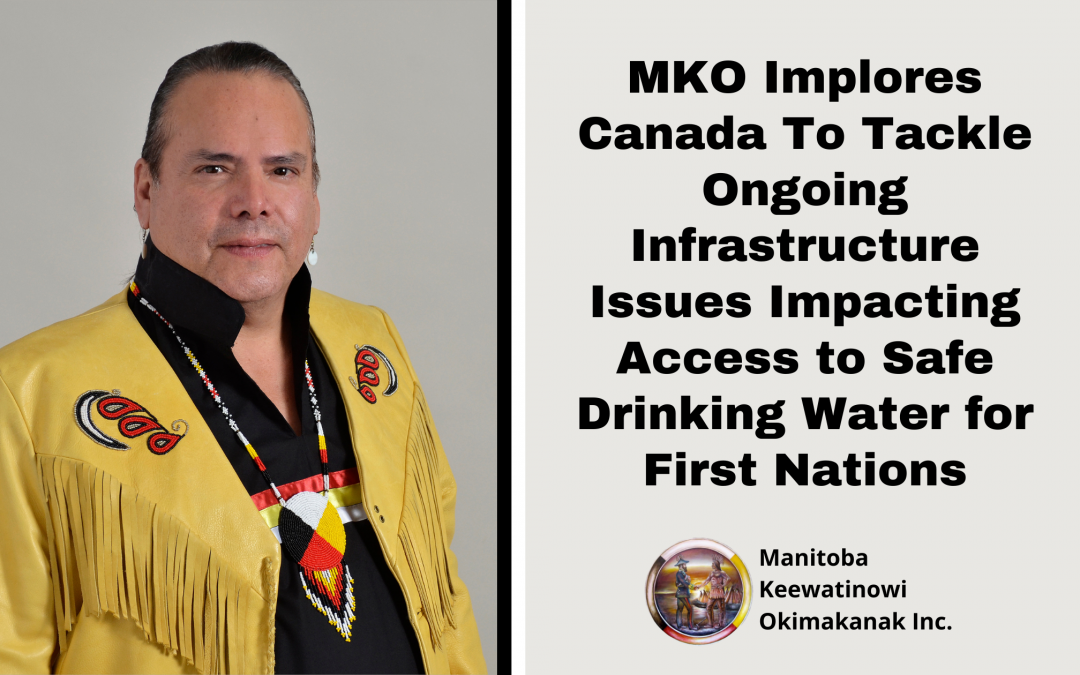 MKO Implores Canada To Tackle Ongoing Infrastructure Issues Impacting Access to Safe Drinking Water for First Nations