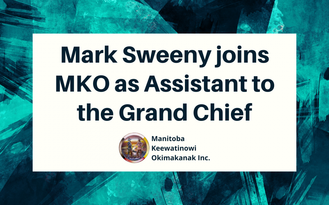 Mark Sweeny joins MKO as Assistant to the Grand Chief