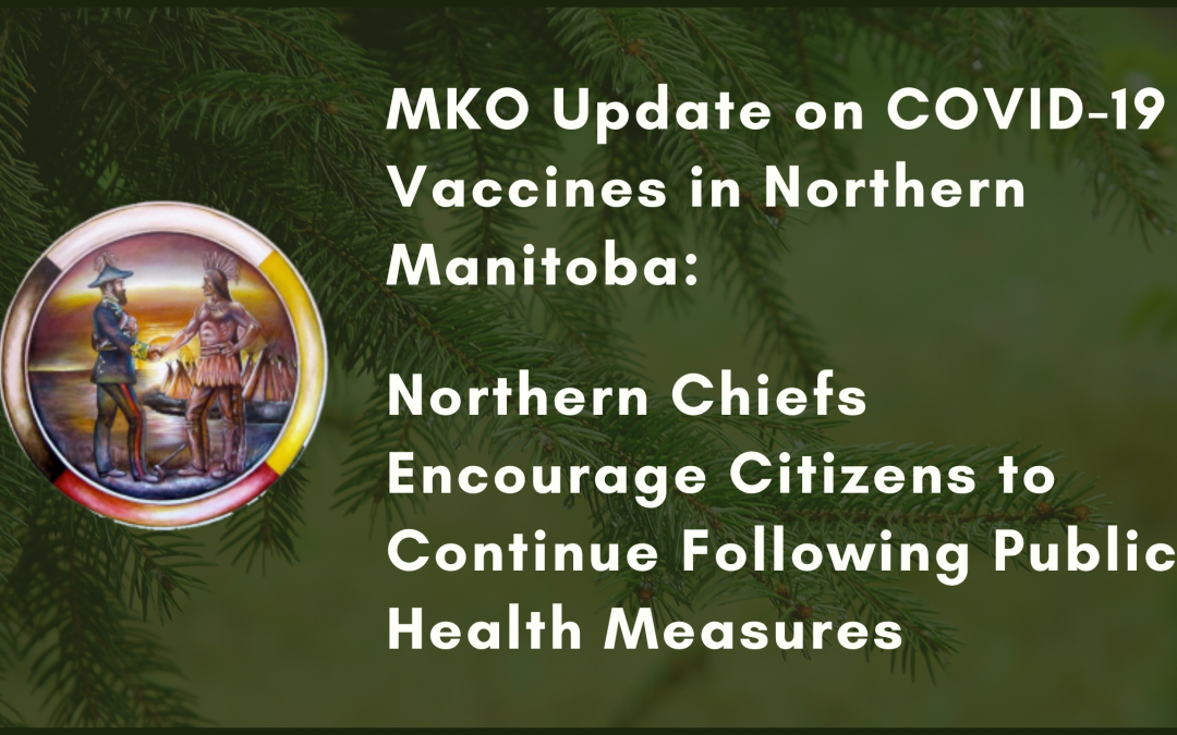 MKO Update on COVID-19 Vaccines in Northern Manitoba: Northern Chiefs Encourage Citizens to Continue Following Public Health Measures
