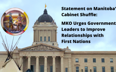 Statement on Manitoba's Cabinet Shuffle: MKO Urges Government Leaders to Improve Relationships with First Nations
