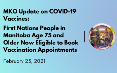 MKO Update on COVID-19 Vaccines: First Nations People in Manitoba  Age 75 and Older Now Eligible to Book Vaccination Appointments