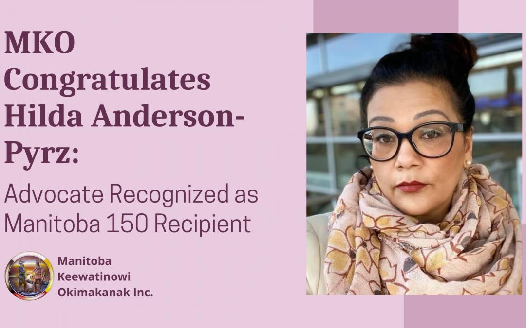 MKO Congratulates Hilda Anderson-Pyrz: Advocate Recognized as Manitoba 150 Recipient