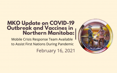 MKO Update on COVID-19 Outbreak and Vaccines in Northern Manitoba: Mobile Crisis Response Team Available to Assist First Nations During Pandemic