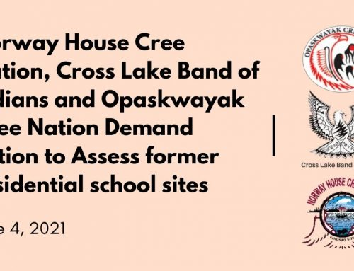 Norway House Cree Nation, Cross Lake Band of Indians and Opaskwayak Cree Nation Demand Action to Assess former residential school sites