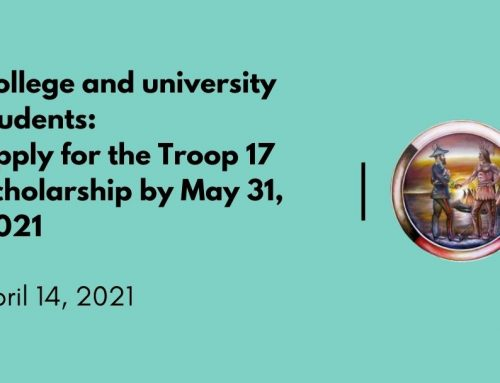 College and university students: Apply for the Troop 17 Scholarship by May 31, 2021
