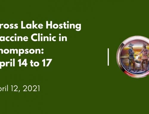 Cross Lake Hosting Vaccine Clinic in Thompson: April 14 to 17